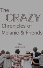 The Crazy Chronicles of Melanie and Friends by delinxent
