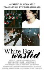 White Boy Wasted | Zianourry (Portuguese Version) by poorlarrygurl