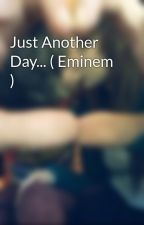 Just Another Day... ( Eminem ) by AshaCrystal
