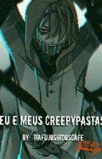 Eu e Meus Creepypastas by Thiago_E_Carol