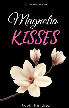 Magnolia Kisses  (New Adult Romance) [Complete] by BigDreams91