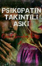 PSİKOPATIN TAKINTILI AŞKI ~Guzel Sevenler Serisi 2~ by yzn_yazar