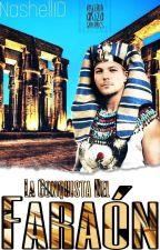 La conquista del Faraón {Nouis Horilinson} Sin Correcciones.  by Nashell1D
