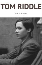 Tom Riddle | One Shot.  by ibooks-lover