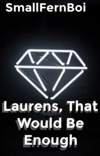 Laurens, That Would be Enough [✔️] // Lams