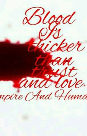 Blood is Thicker than Trust and Love{Vampire and Human Rp} by -These_Broken_Wings