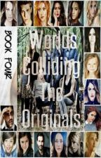 Worlds Colliding (The Originals) Book Four by heartofice97