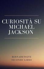 ~Curiosità su Michael Jackson  (secondo libro)~ [STORIA COMPLETATA] by Bernadet02te