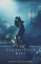 The Calamitous Rise (Book Two) by chris_745