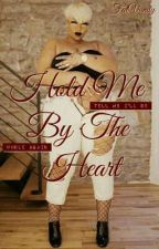 Hold Me By The Heart | A Short Novel by FatVanity