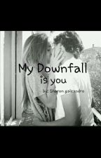 my downfall is you by sharongaleandro