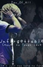 Unforgettable: Sequel to Tough Love by Fan_Of_All