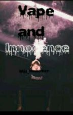 Vape and Innocence || Solby (ON HOLD) by XWyattXOleffX