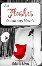 Aos Flashes de uma Nova História. by ValeriaLima926