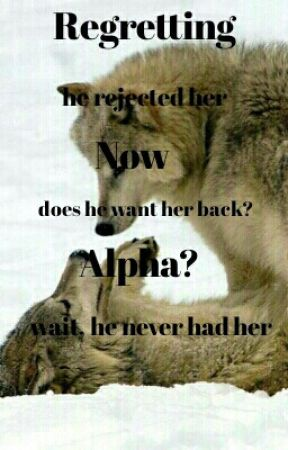 Regretting Now Alpha? |was known as 'Rejected, but Powerful'| by -EliexX