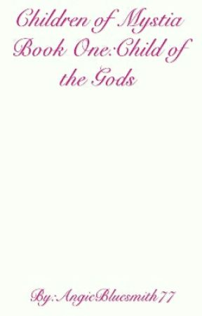 Children of Mystia Book One:Child of the Gods by AngieBluesmith77