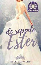 De Repente Ester (CONCLUÍDO) by KellCarvalho2