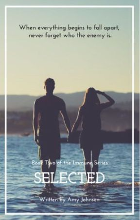 Selected (Sequel to Immune) by AmyJohnson895