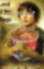 funny stories :P by gavinhowell