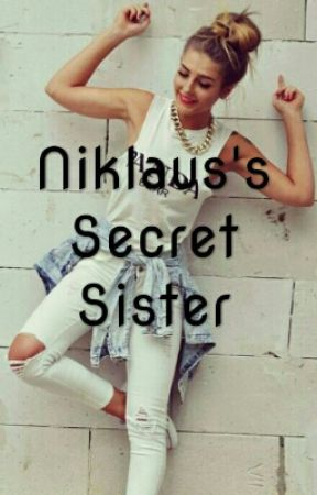 Niklaus's Secret Sister (The Originals Story) by LELItsShadow