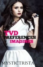 TVD Preferences and Imagines by mystictrista