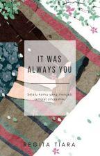It's Was Always You by regitatiaraa