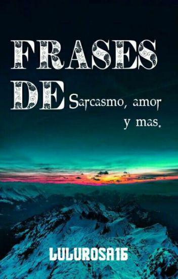 Frases De Sarcasmo Amor Y Mas Maria Isabel Wattpad