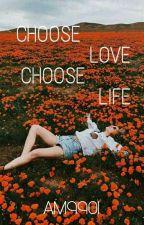 Choose love. Choose life. by AM9901
