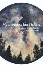 My Brother's Best Friend; Grayson Dolan Fanfic by DolanJaws1999