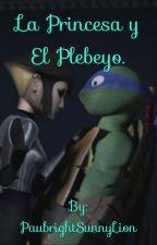 La princesa y el plebeyo by PaubrightSunnyLion