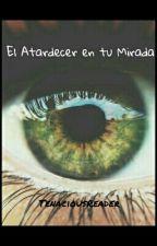 El Atardecer en tu Mirada by TenaciousReader