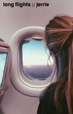 long flights //jerrie\\ by chlobeale
