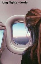 long flights //jerrie\\ by chlobeale