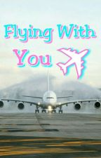 Flying With You (TAMAT)  by Firianti