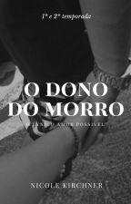 O Dono Do Morro- Em Revisão by Nickelangela