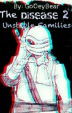 The Disease 2 Unstable Families by DatOneManiac