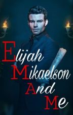 Elijah Mikaelson and Me [ FR ] by tvd_home