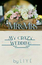 My Crazy Wedding by LiaAkhmalia20Lia