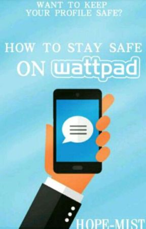How to Stay Safe on Wattpad | ✔ by Hope-Mist