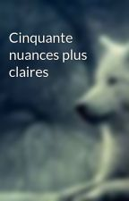 Cinquante nuances plus claires by AudreyMandarine