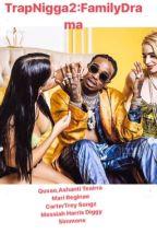 Trap Nigga2 (Family Drama)🤦🏽♀️ by keishcapone