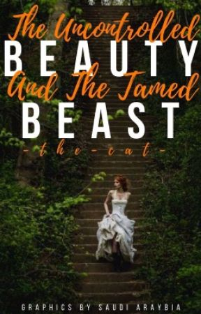 The Uncontrolled Beauty and The Tamed Beast - Beauty and the Beast Retelling by -The-Cat-