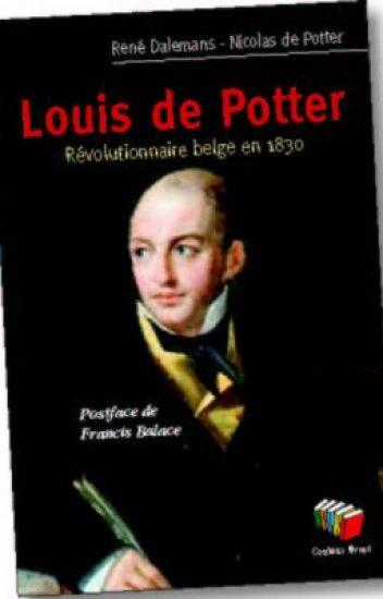 Louis de Potter. Révolutionnaire Belge en 1830.