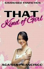 That Kind Of Girl (KissWard FanFiction) by MAKOOKIE97