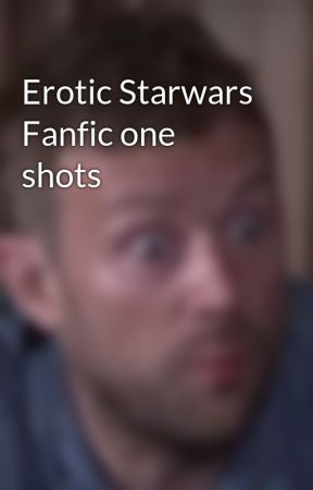 Erotic Starwars Fanfic one shots  by MyThroatHurts