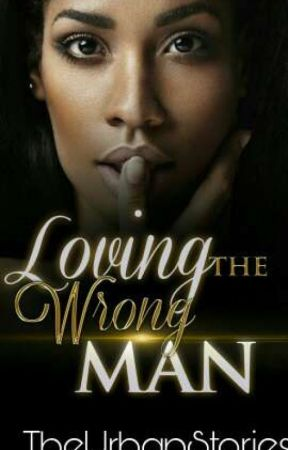 Loving the Wrong MAN... (long Chapters)  by TheUrbanStories