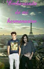 Embarazada De Mi Hermanastro [Editando] by PARI_AG
