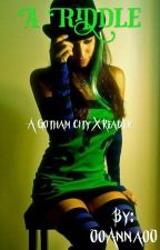 A Riddle (Gotham Second Generation x Reader) by A_Riddle