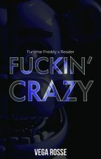 Fuckin' Crazy (Funtime Freddy X Reader) by Twisted_Red