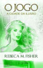 O Jogo - A Cidade da Ilusão by RebecaMFisher